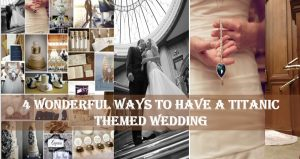 The Best Plan for Hosting a Titanic Themed Wedding
